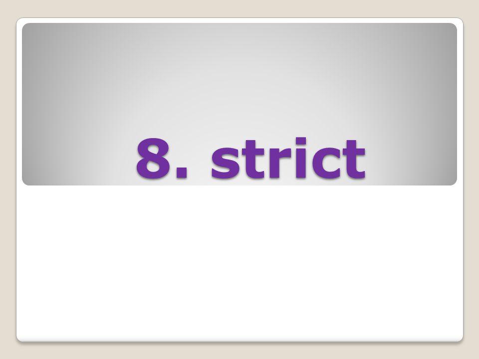 8. strict 8. strict