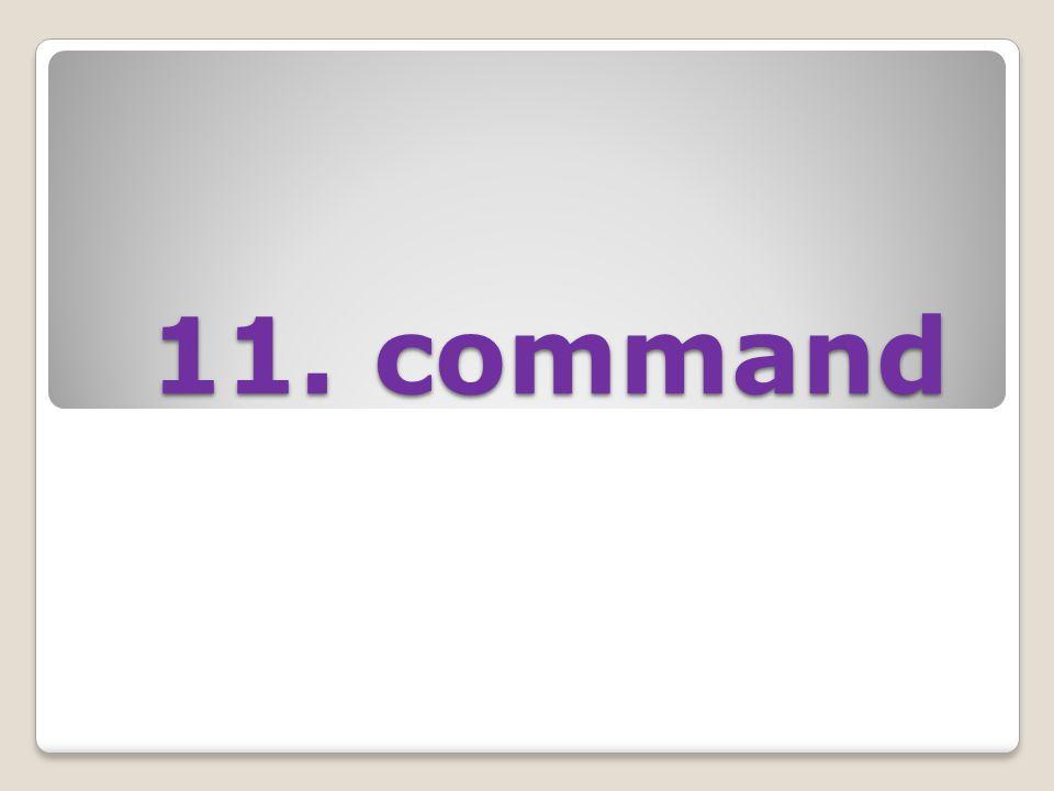 11. command 11. command