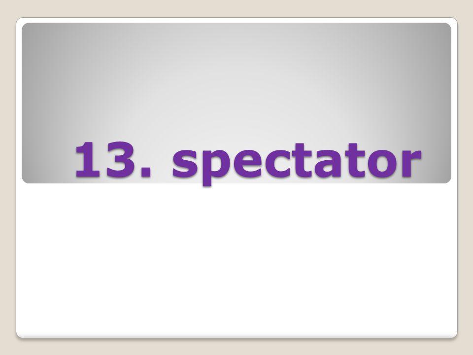 13. spectator 13. spectator