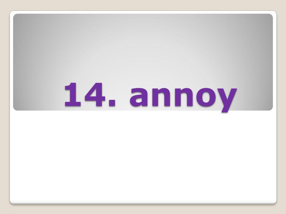 14. annoy 14. annoy
