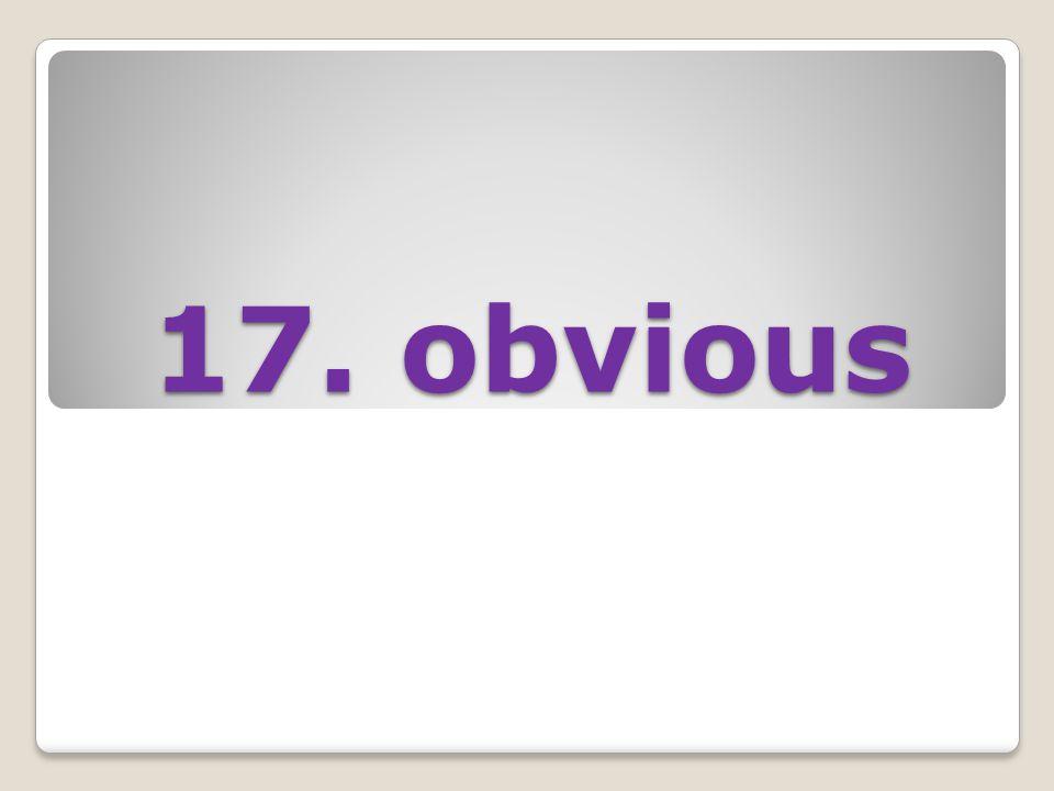 17. obvious