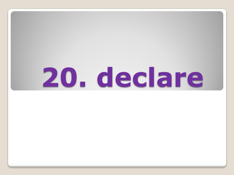 20. declare 20. declare
