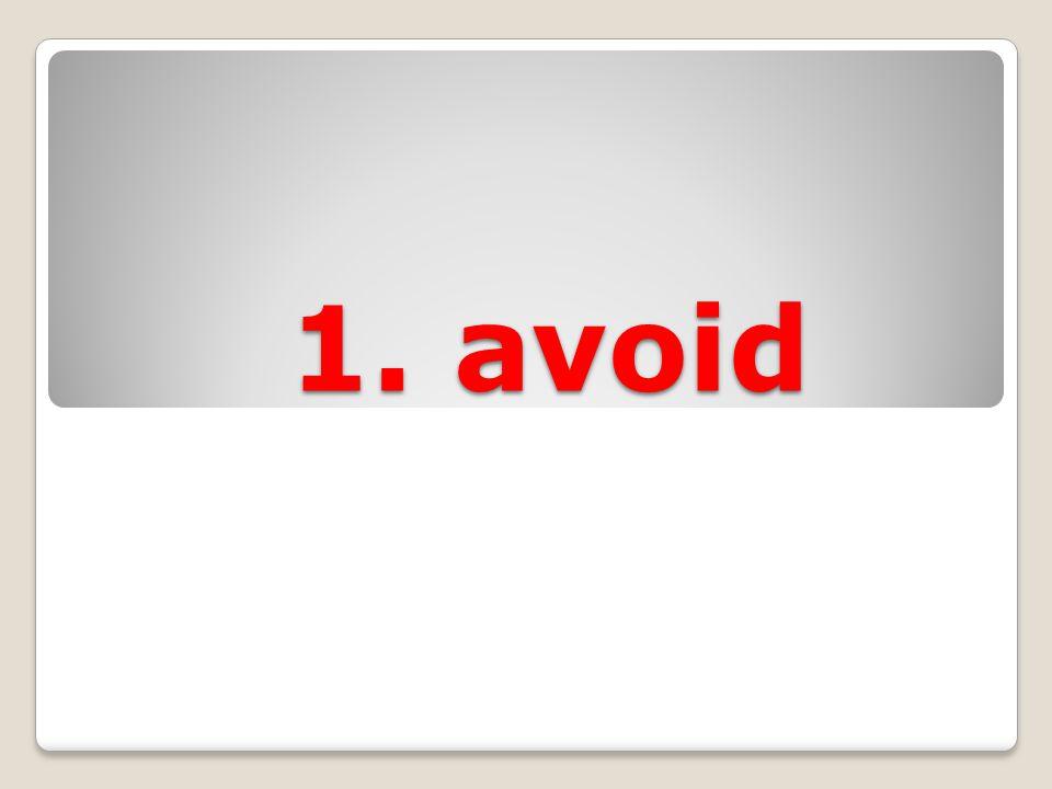 1. avoid 1. avoid