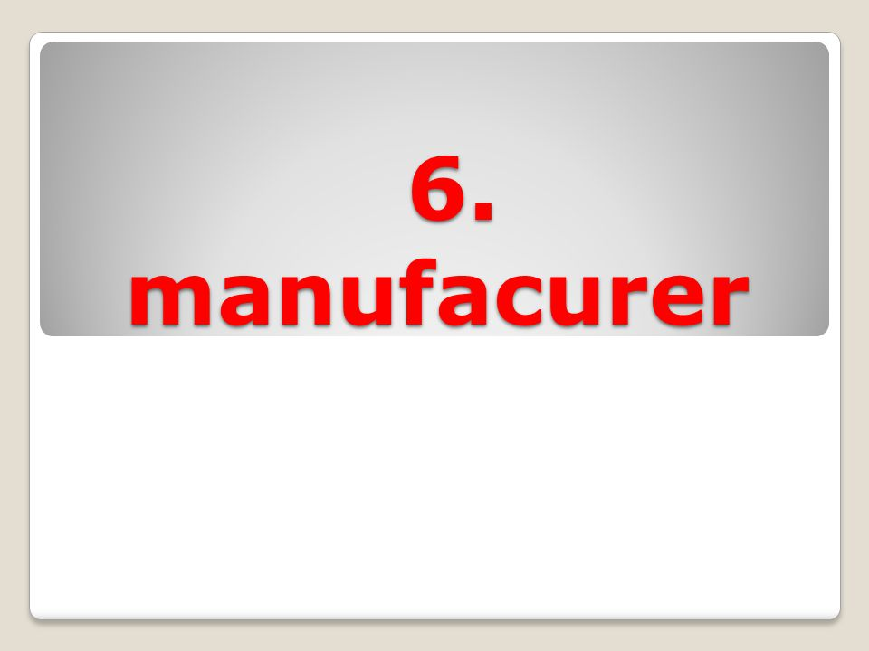 6. manufacurer 6. manufacurer