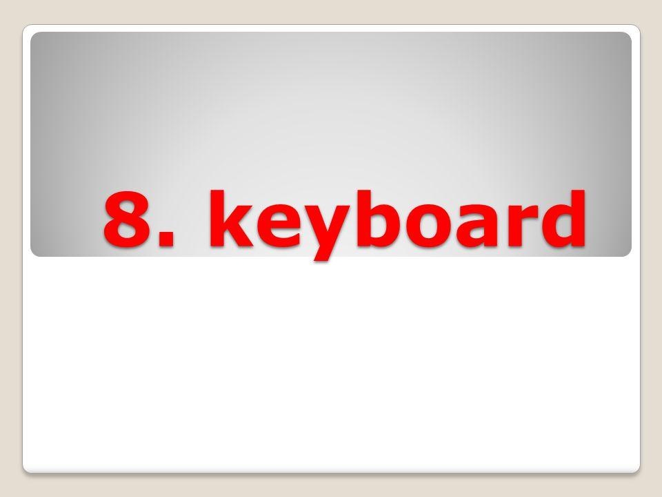 8. keyboard 8. keyboard