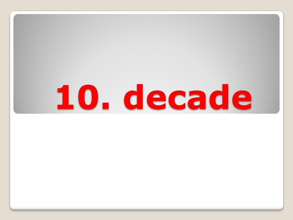 10. decade 10. decade