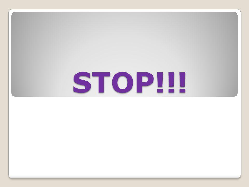STOP!!! STOP!!!
