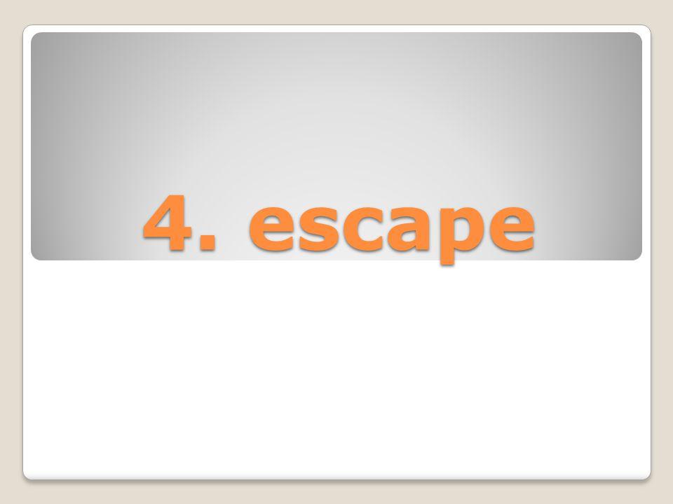 4. escape