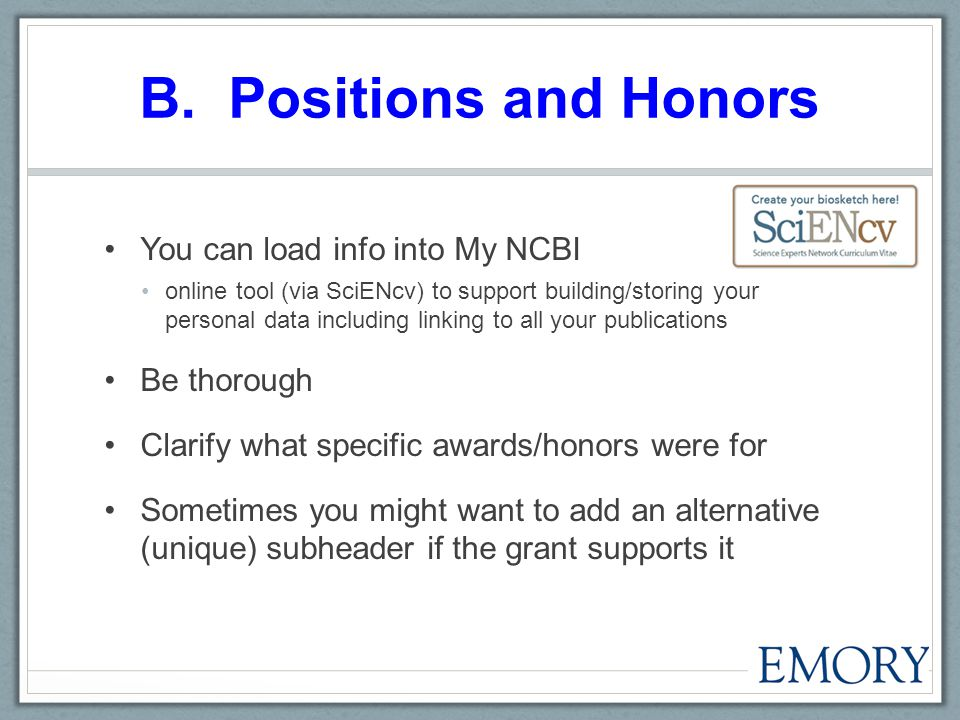 B. Positions and Honors You can load info into My NCBI online tool (via SciENcv) to support building/storing your personal data including linking to a