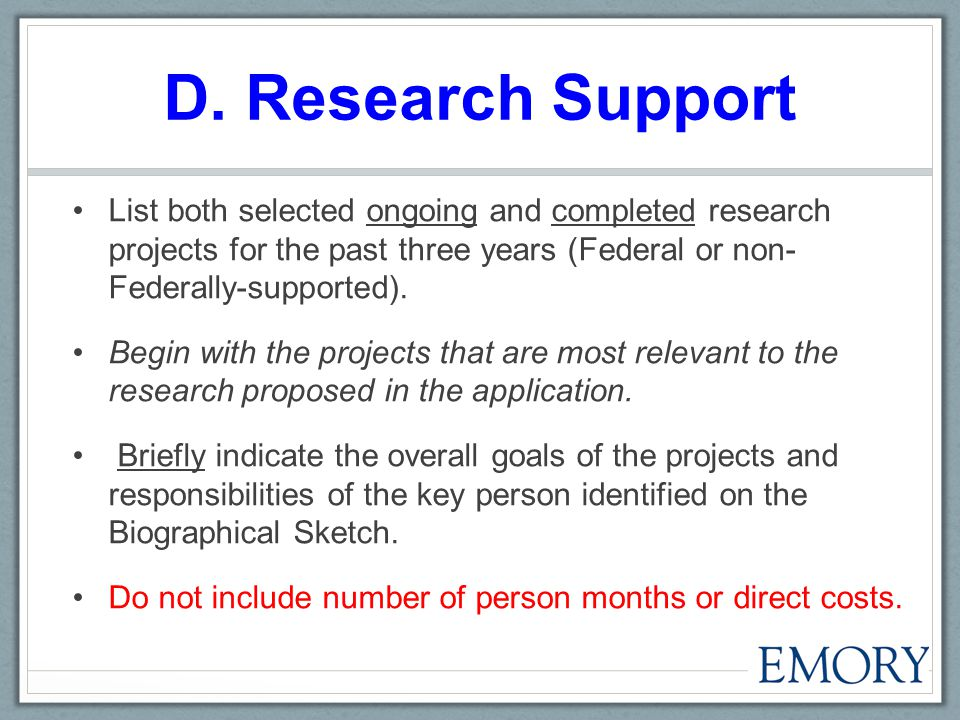 D. Research Support List both selected ongoing and completed research projects for the past three years (Federal or non- Federally-supported). Begin w