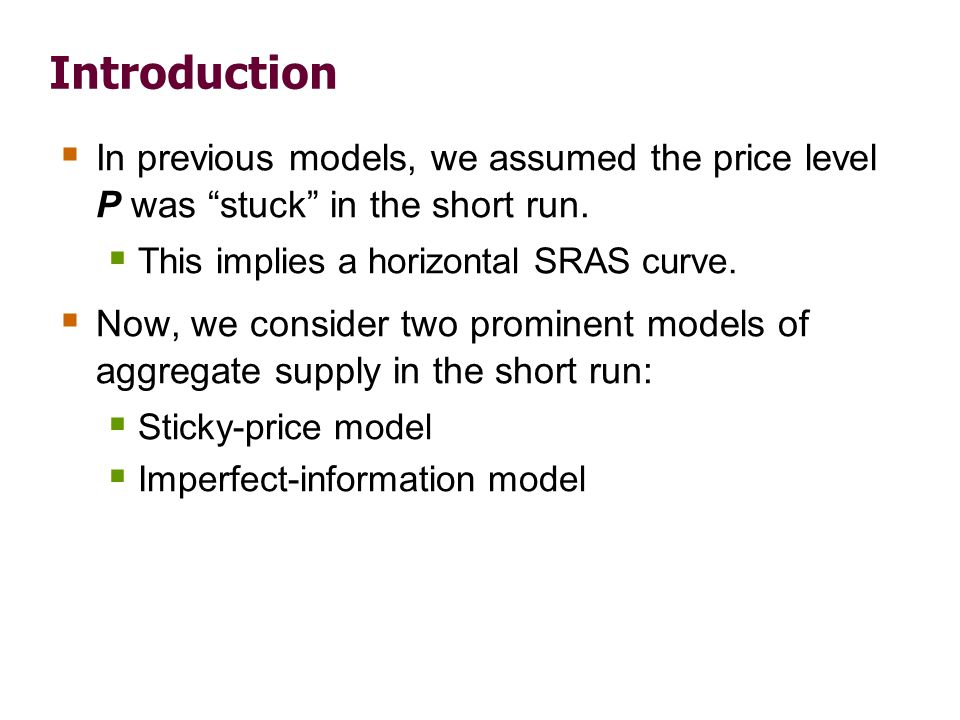 """Introduction  In previous models, we assumed the price level P was """"stuck"""" in the short run.  This implies a horizontal SRAS curve.  Now, we consid"""