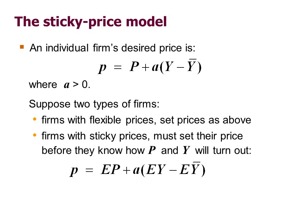 The sticky-price model  An individual firm's desired price is: where a > 0. Suppose two types of firms: firms with flexible prices, set prices as abo