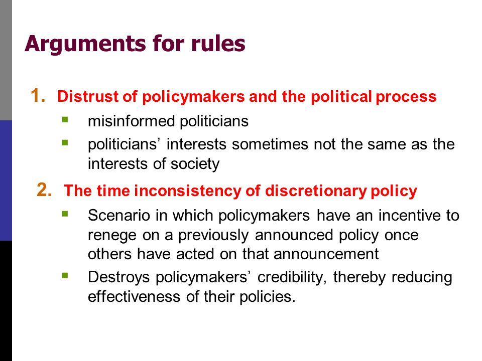 Arguments for rules 1. Distrust of policymakers and the political process  misinformed politicians  politicians' interests sometimes not the same as
