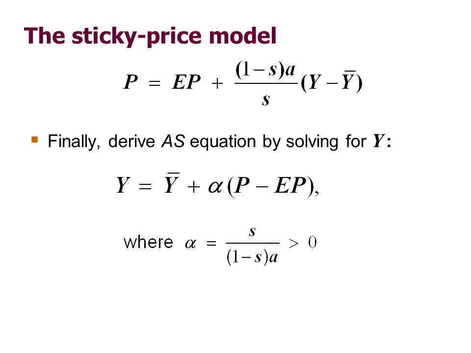 The sticky-price model  Finally, derive AS equation by solving for Y :
