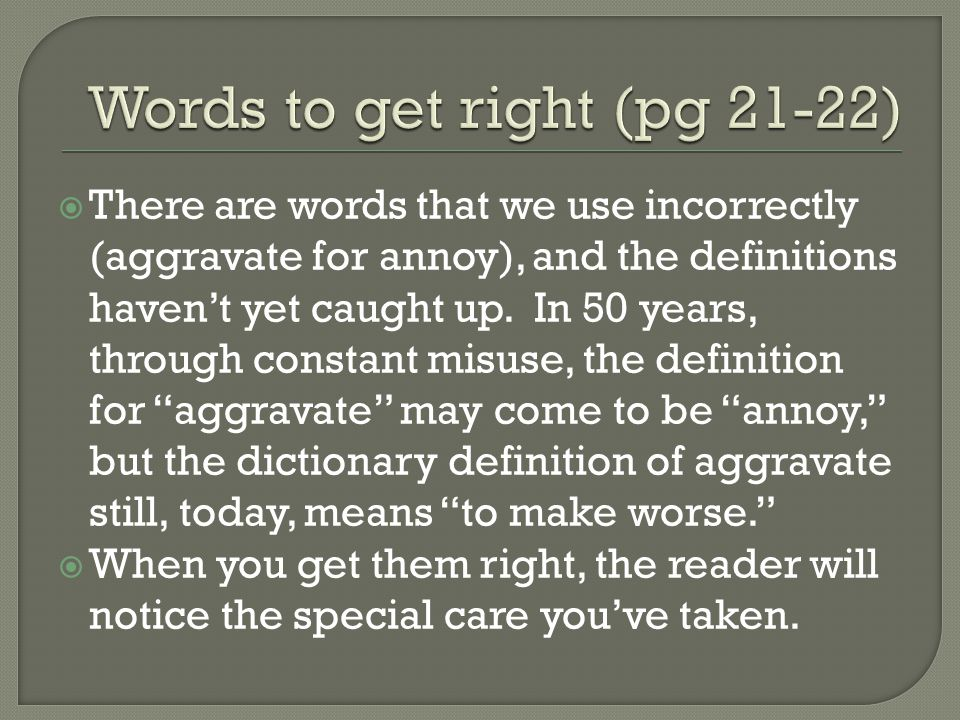  There are words that we use incorrectly (aggravate for annoy), and the definitions haven't yet caught up.
