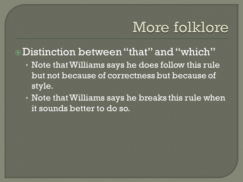  Distinction between that and which Note that Williams says he does follow this rule but not because of correctness but because of style.