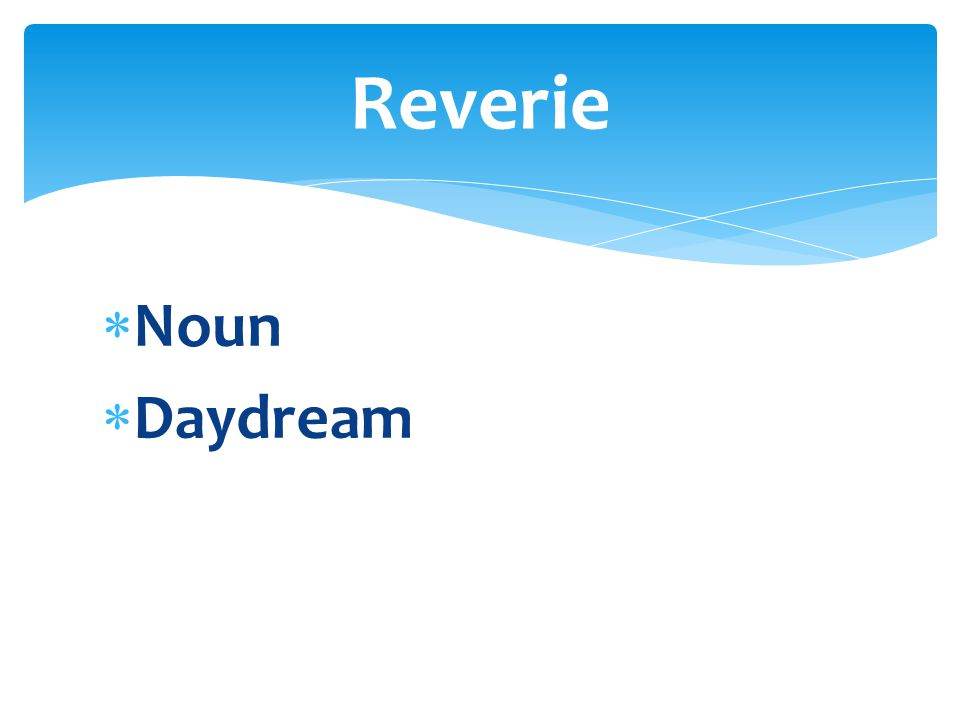  Noun  Daydream Reverie