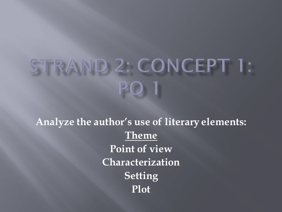 Analyze the author's use of literary elements: Theme Point of view Characterization Setting Plot