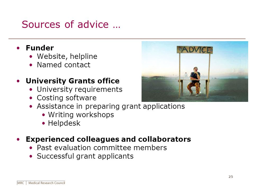 25 Sources of advice … Funder Website, helpline Named contact University Grants office University requirements Costing software Assistance in preparin