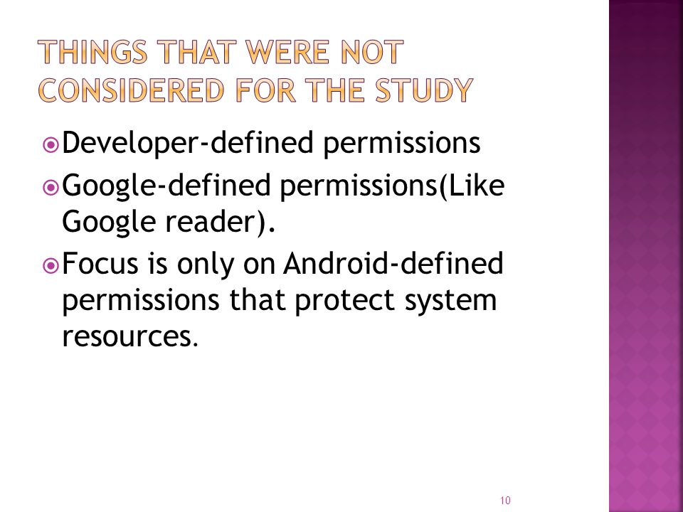  Developer-defined permissions  Google-defined permissions(Like Google reader).  Focus is only on Android-defined permissions that protect system r