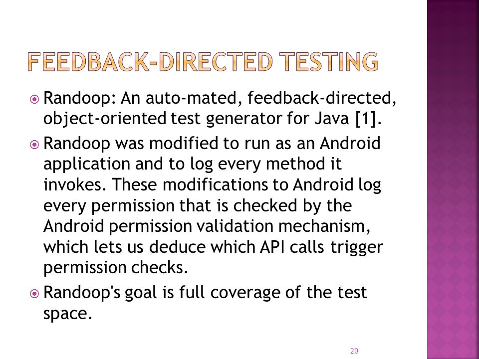  Randoop: An auto-mated, feedback-directed, object-oriented test generator for Java [1].  Randoop was modified to run as an Android application and