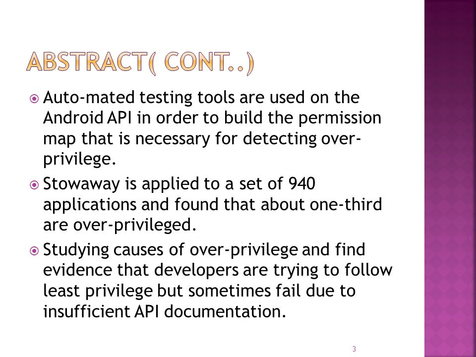  Auto-mated testing tools are used on the Android API in order to build the permission map that is necessary for detecting over- privilege.  Stowawa