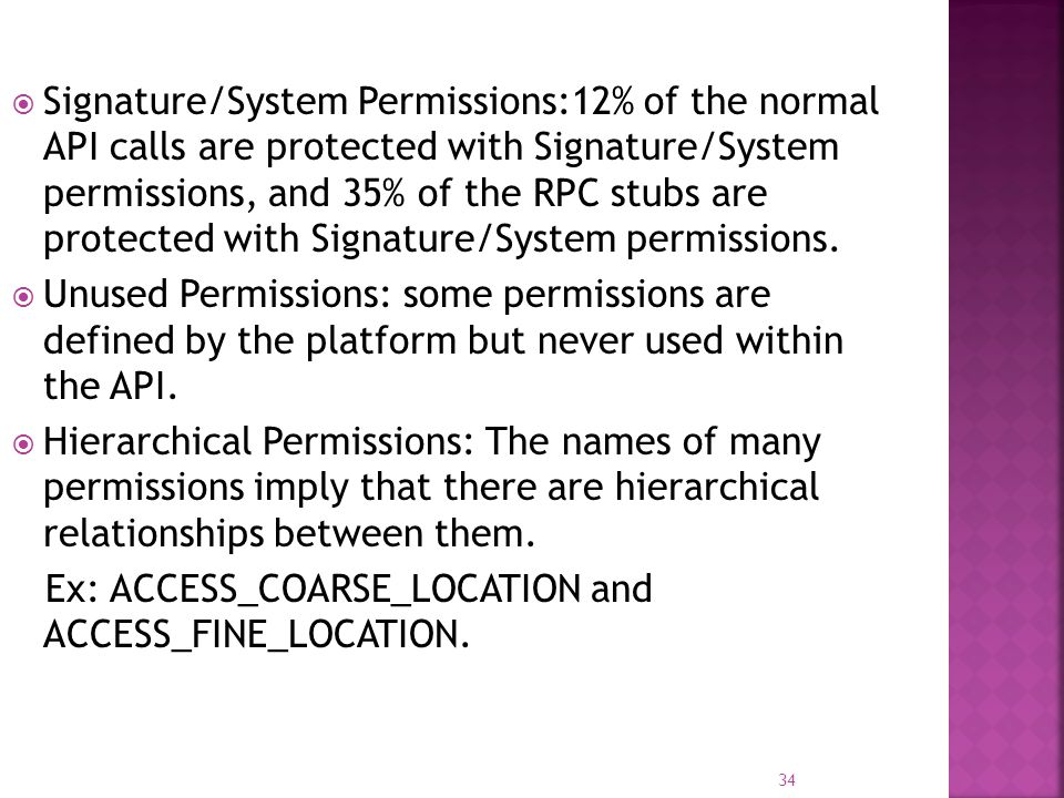  Signature/System Permissions:12% of the normal API calls are protected with Signature/System permissions, and 35% of the RPC stubs are protected wit