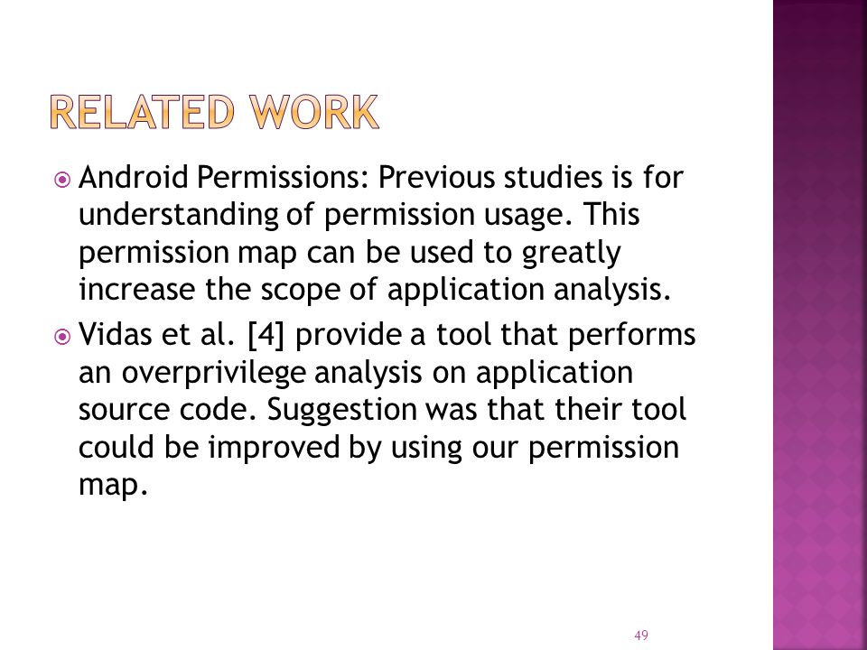  Android Permissions: Previous studies is for understanding of permission usage. This permission map can be used to greatly increase the scope of app