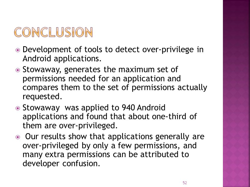  Development of tools to detect over-privilege in Android applications.  Stowaway, generates the maximum set of permissions needed for an applicatio