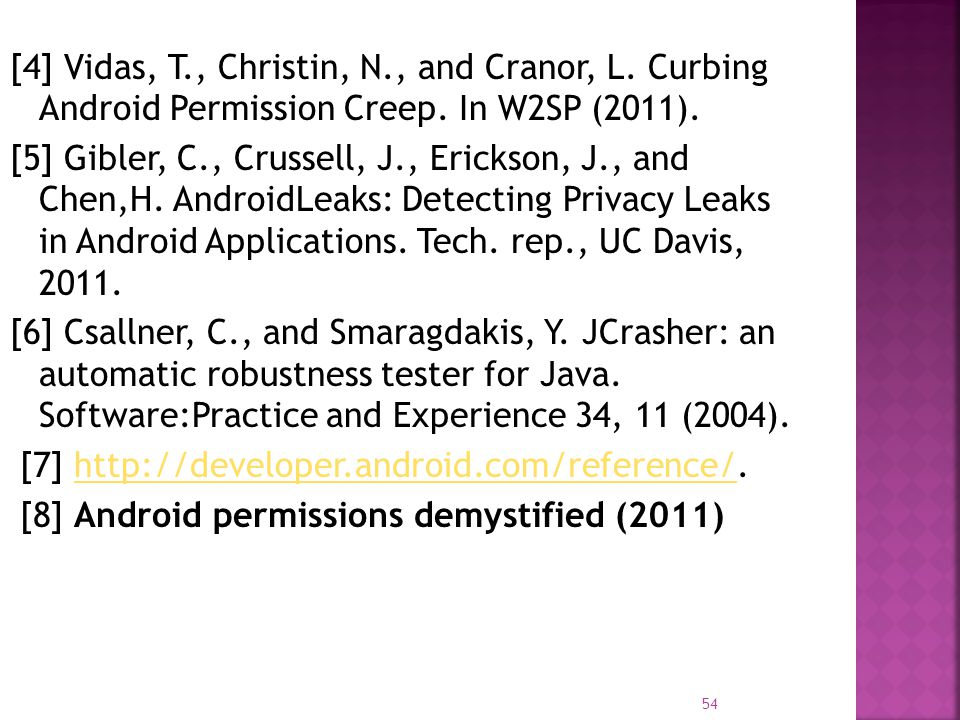 [4] Vidas, T., Christin, N., and Cranor, L. Curbing Android Permission Creep. In W2SP (2011). [5] Gibler, C., Crussell, J., Erickson, J., and Chen,H.