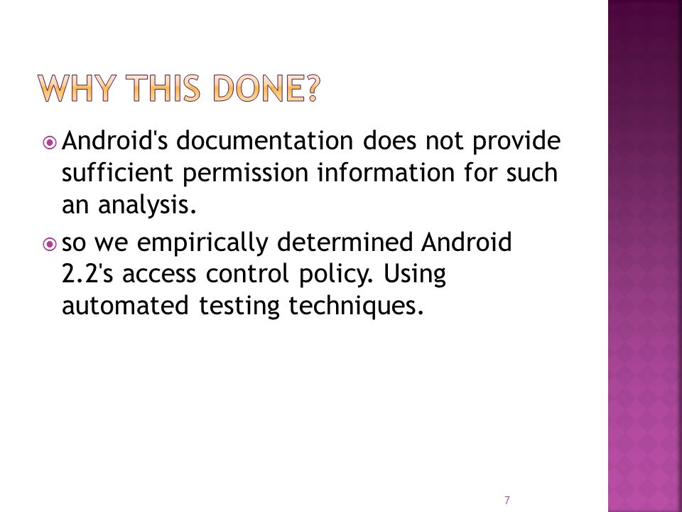  Android's documentation does not provide sufficient permission information for such an analysis.  so we empirically determined Android 2.2's access
