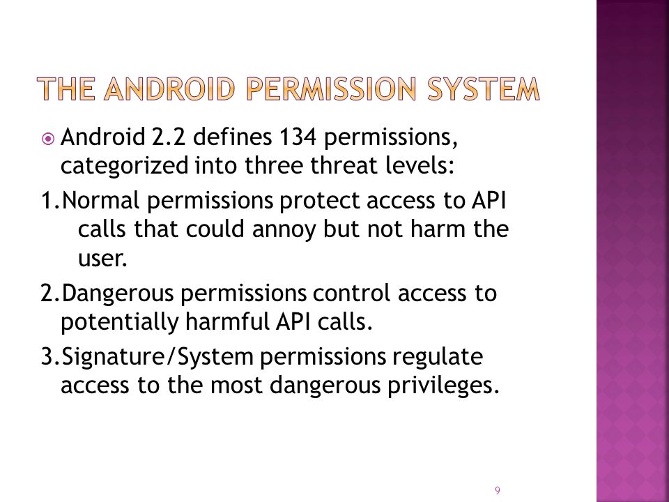  Android 2.2 defines 134 permissions, categorized into three threat levels: 1.Normal permissions protect access to API calls that could annoy but not