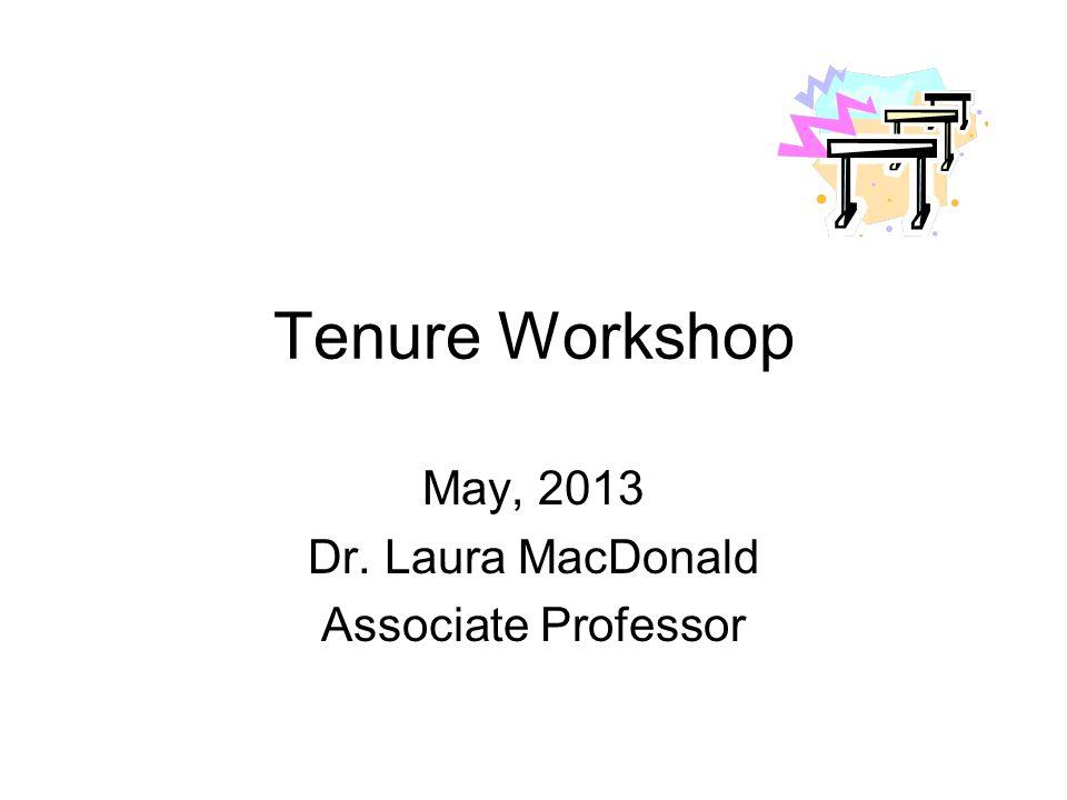 Tenure Workshop May, 2013 Dr. Laura MacDonald Associate Professor