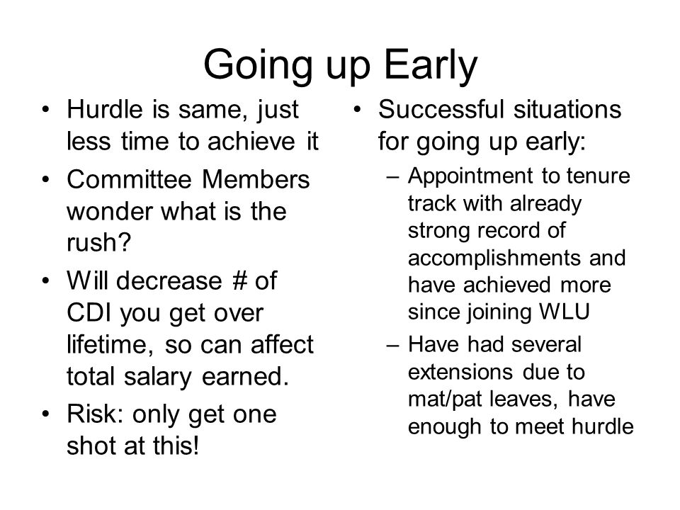 Going up Early Hurdle is same, just less time to achieve it Committee Members wonder what is the rush? Will decrease # of CDI you get over lifetime, s