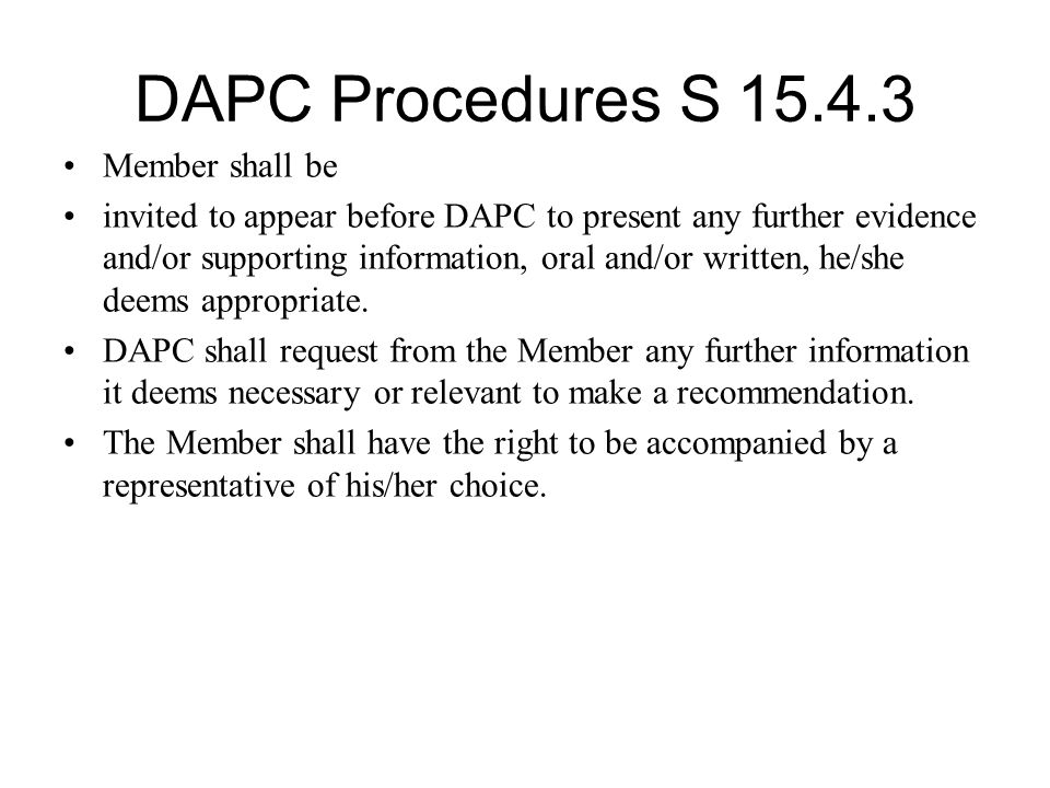 DAPC Procedures S 15.4.3 Member shall be invited to appear before DAPC to present any further evidence and/or supporting information, oral and/or writ