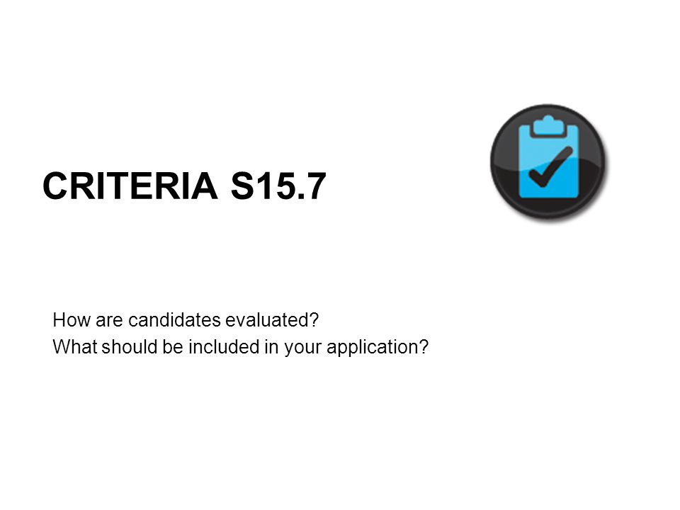 CRITERIA S15.7 How are candidates evaluated? What should be included in your application?