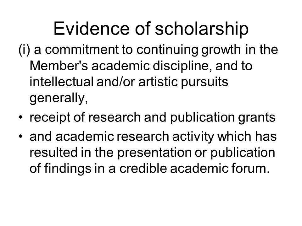 Evidence of scholarship (i) a commitment to continuing growth in the Member's academic discipline, and to intellectual and/or artistic pursuits genera