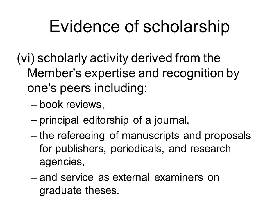 Evidence of scholarship (vi) scholarly activity derived from the Member's expertise and recognition by one's peers including: –book reviews, –principa