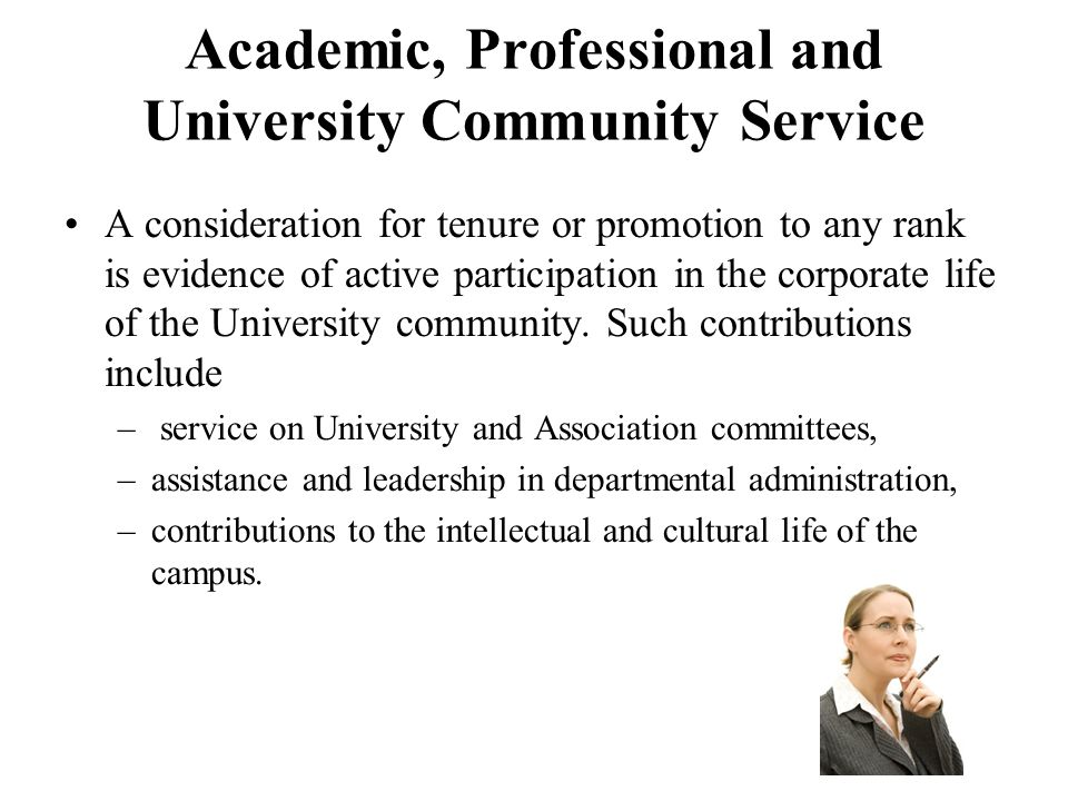 Academic, Professional and University Community Service A consideration for tenure or promotion to any rank is evidence of active participation in the