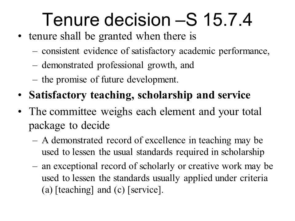 Tenure decision –S 15.7.4 tenure shall be granted when there is –consistent evidence of satisfactory academic performance, –demonstrated professional