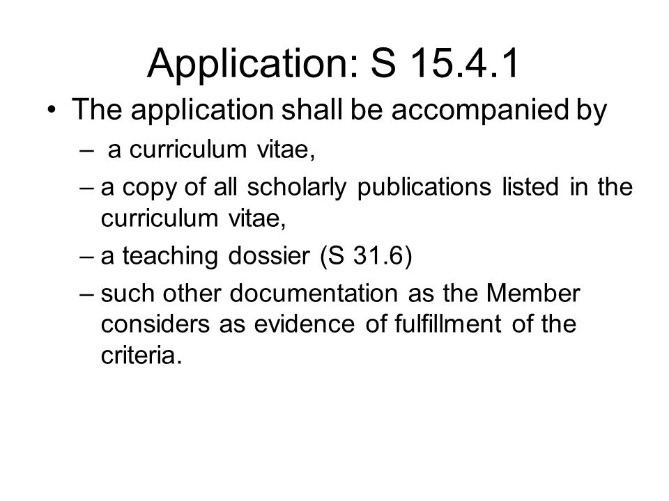 Application: S 15.4.1 The application shall be accompanied by – a curriculum vitae, –a copy of all scholarly publications listed in the curriculum vit