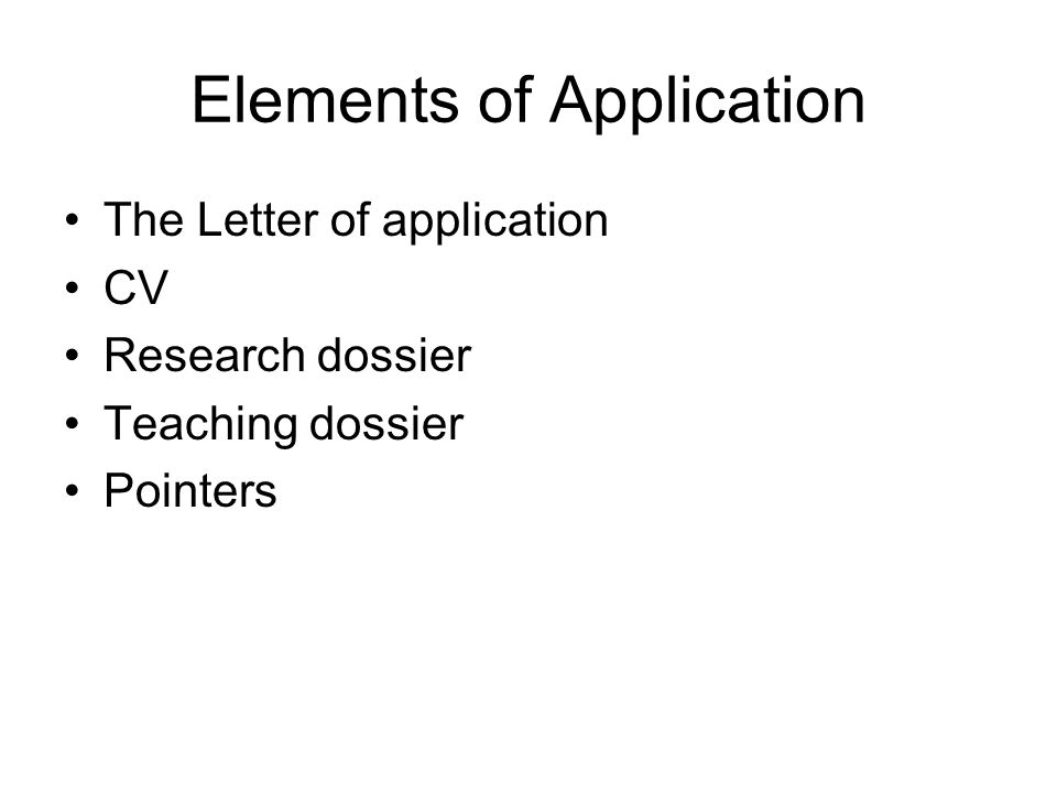 Elements of Application The Letter of application CV Research dossier Teaching dossier Pointers