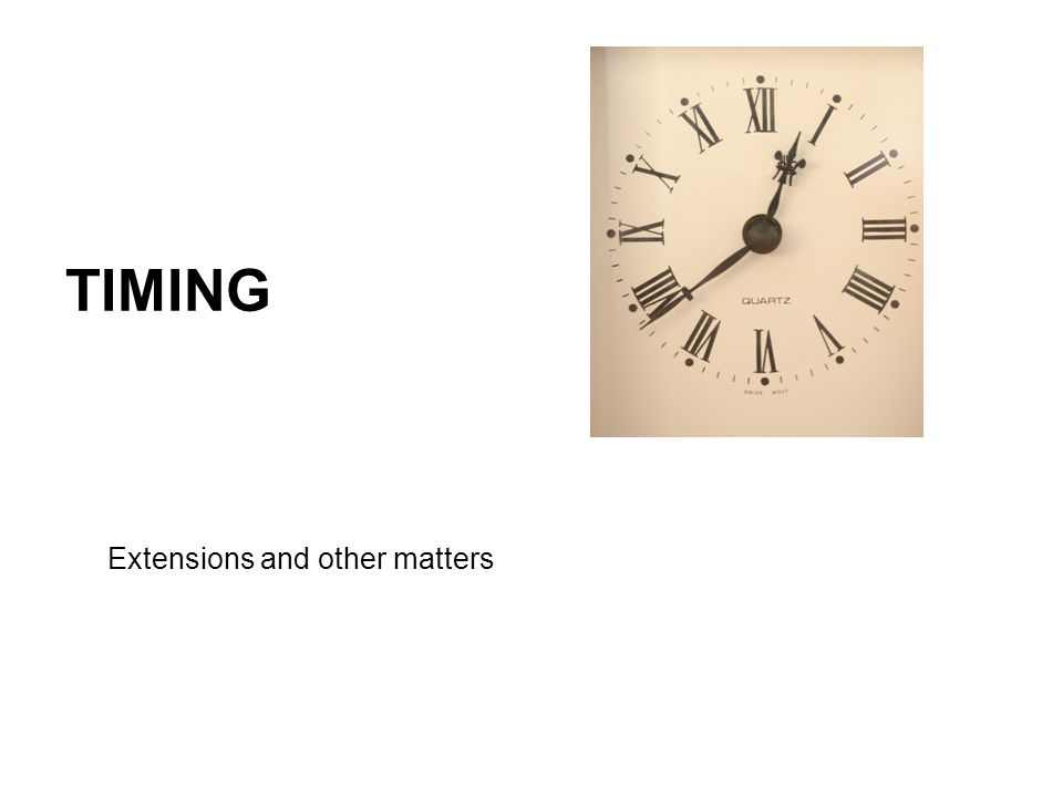 TIMING Extensions and other matters