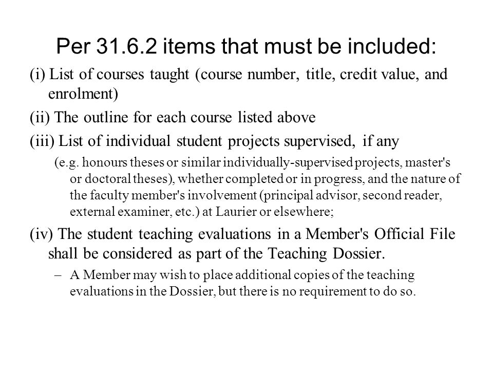 Per 31.6.2 items that must be included: (i) List of courses taught (course number, title, credit value, and enrolment) (ii) The outline for each cours
