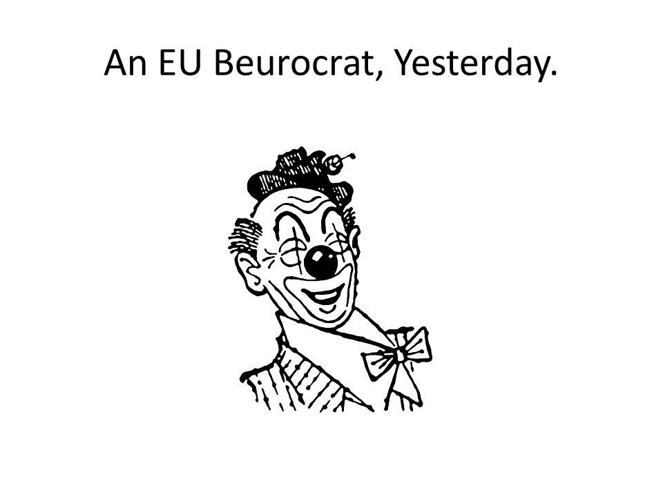 An EU Beurocrat, Yesterday.