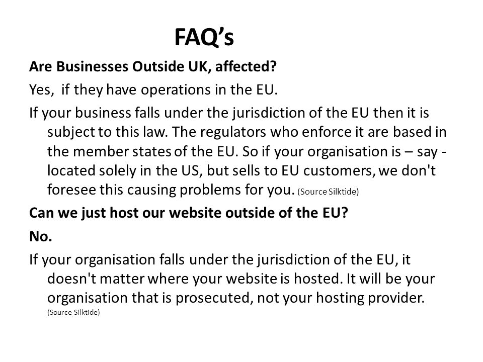 FAQ's Are Businesses Outside UK, affected. Yes, if they have operations in the EU.