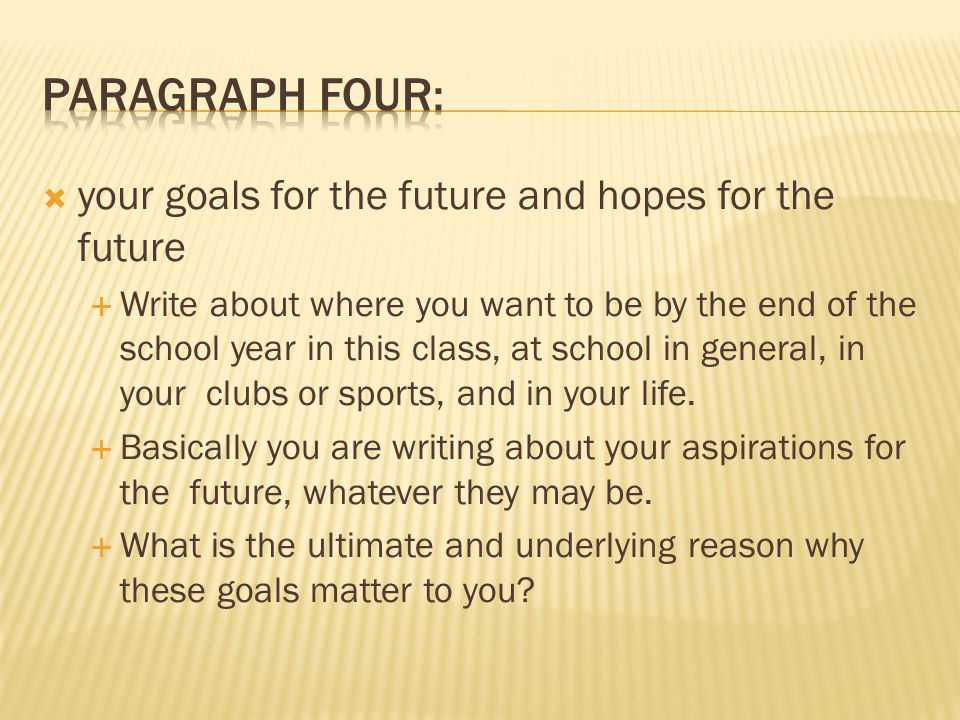  your goals for the future and hopes for the future  Write about where you want to be by the end of the school year in this class, at school in general, in your clubs or sports, and in your life.
