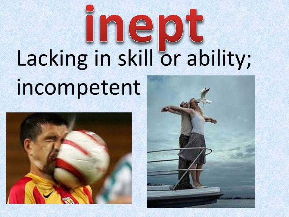 Lacking in skill or ability; incompetent