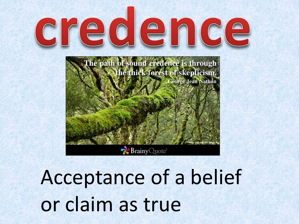 Acceptance of a belief or claim as true