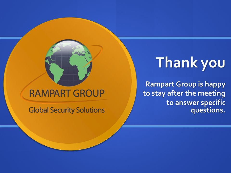 Thank you Rampart Group is happy to stay after the meeting to stay after the meeting to answer specific questions.